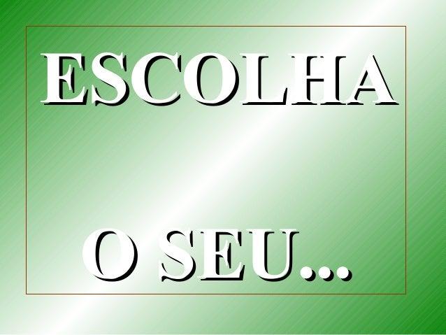 ESCOLHAESCOLHAO SEU...O SEU...