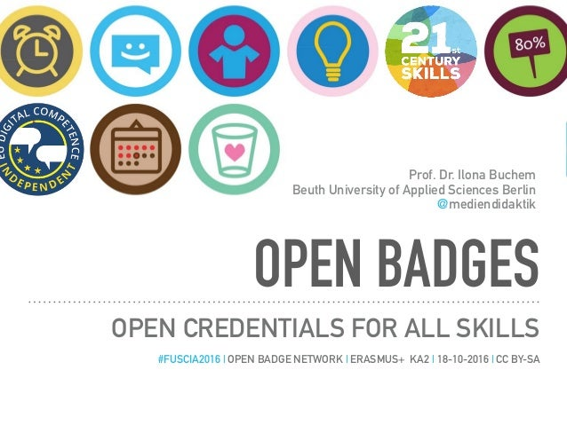 OPEN BADGES OPEN CREDENTIALS FOR ALL SKILLS Prof. Dr. Ilona Buchem Beuth University of Applied Sciences Berlin @mediendida...