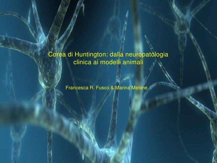 Corea di Huntington: dalla neuropatologia clinica ai modelli animali<br />Francesca R. Fusco & Marina Melone  <br />