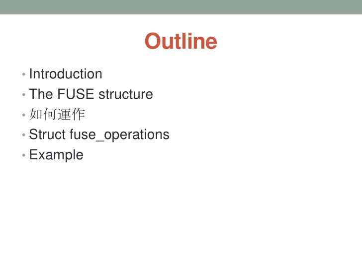Outline• Introduction• The FUSE structure• 如何運作• Struct fuse_operations• Example                             2