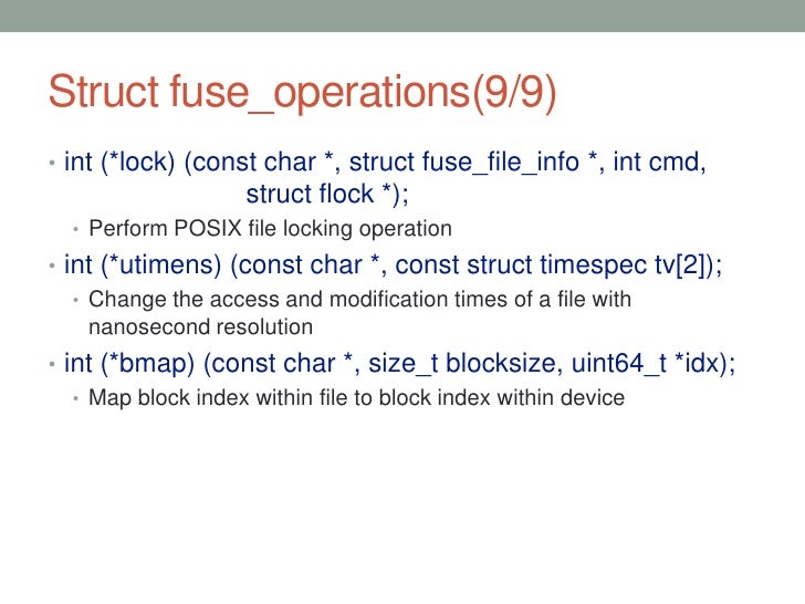 Struct fuse_operations(9/9)• int (*lock) (const char *, struct fuse_file_info *, int cmd,                   struct flock *...