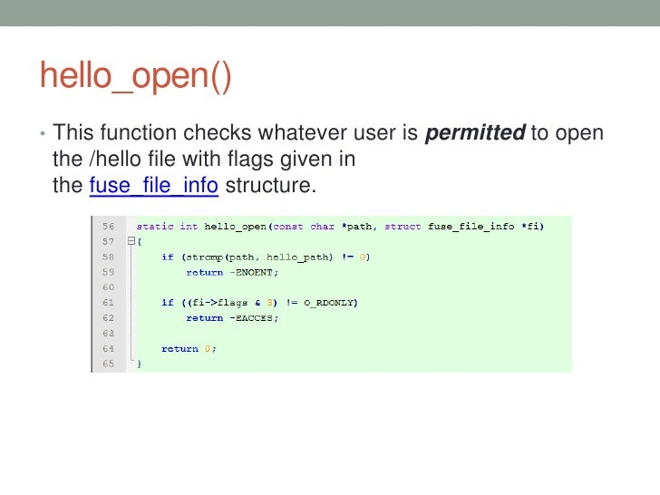 hello_open()• This function checks whatever user is permitted to open the /hello file with flags given in the fuse_file_in...