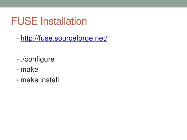 FUSE Installation • http://fuse.sourceforge.net/ • ./configure • make • make install                                  7