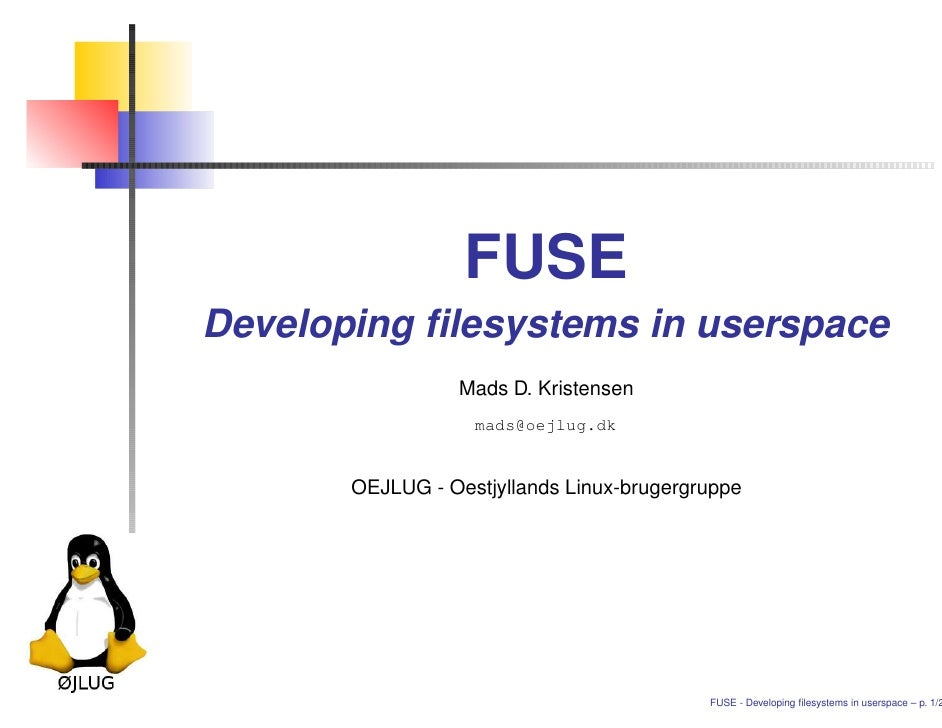 FUSE Developing filesystems in userspace                   Mads D. Kristensen                    mads@oejlug.dk          OE...