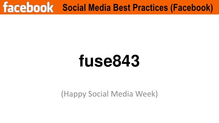 Social Media Best Practices (Facebook)<br />(Happy Social Media Week)<br />fuse843<br />