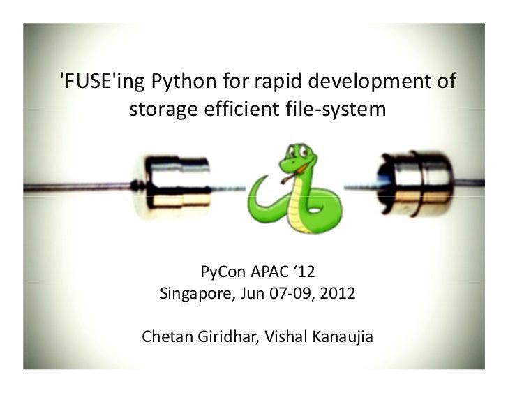 FUSEing Python for rapid development of        storage efficient file-system               PyCon APAC '12          Singapo...