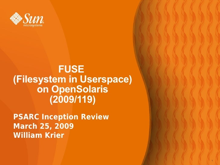 FUSE (Filesystem in Userspace)       on OpenSolaris         (2009/119) PSARC Inception Review March 25, 2009 William Krier...
