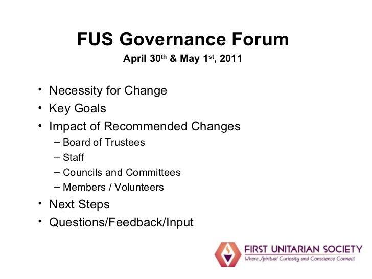 <ul><li>FUS Governance Forum </li></ul><ul><li>April 30 th  & May 1 st , 2011 </li></ul><ul><li>Necessity for Change </li>...