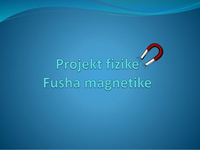 Hyrje  Në këtë punim seminarik flitet për fushën magnetike, përkatësisht për magnetët, llojet e magnetëve, llojet,dendësi...