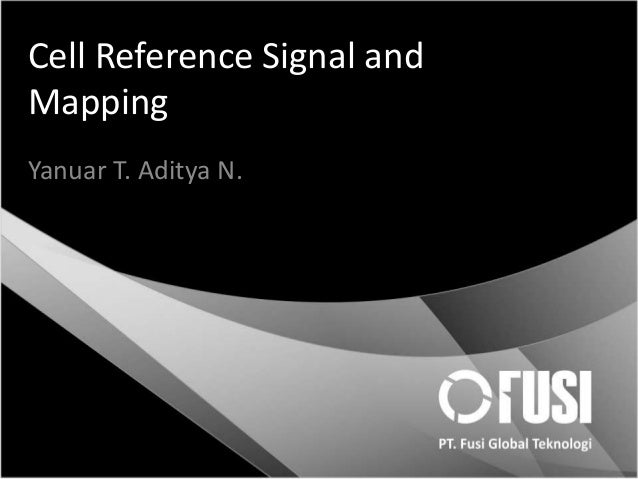 Cell Reference Signal and Mapping Yanuar T. Aditya N.
