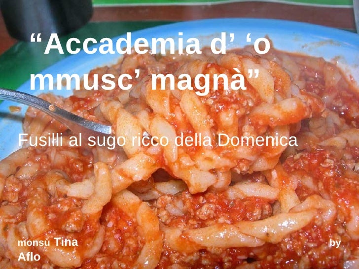 """""""Accademia d' 'o  mmusc' magnà"""" Fusilli al sugo ricco della Domenica     monsù   Tina                           by Aflo"""