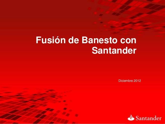 Fusión de Banesto con            Santander                 Diciembre 2012