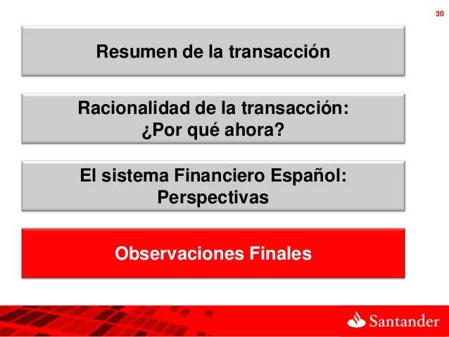 30  Resumen de la transacciónRacionalidad de la transacción:      ¿Por qué ahora?El sistema Financiero Español:         Pe...
