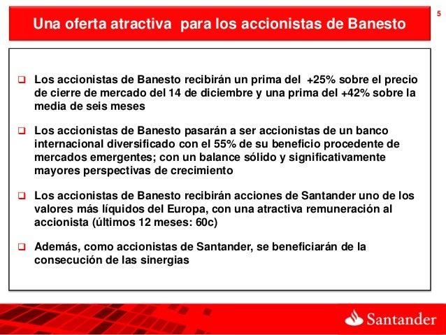 5  Una oferta atractiva para los accionistas de Banesto Los accionistas de Banesto recibirán un prima del +25% sobre el p...