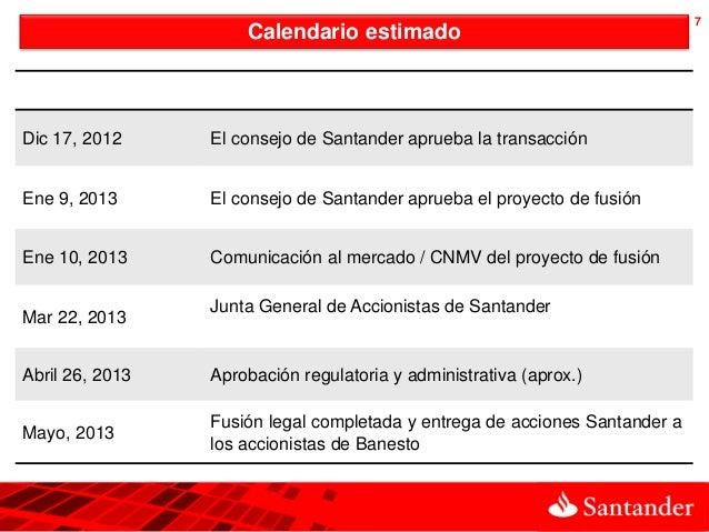 7               7                     Calendario estimadoDic 17, 2012     El consejo de Santander aprueba la transacciónEn...