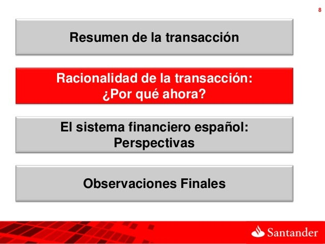 8  Resumen de la transacciónRacionalidad de la transacción:      ¿Por qué ahora?El sistema financiero español:         Per...