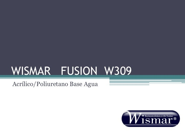 WISMAR FUSION W309Acrílico/Poliuretano Base Agua