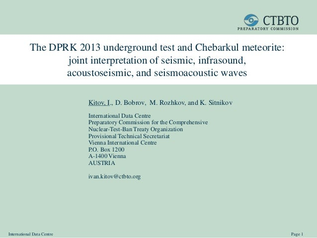 International Data Centre Page 1 The DPRK 2013 underground test and Chebarkul meteorite: joint interpretation of seismic, ...
