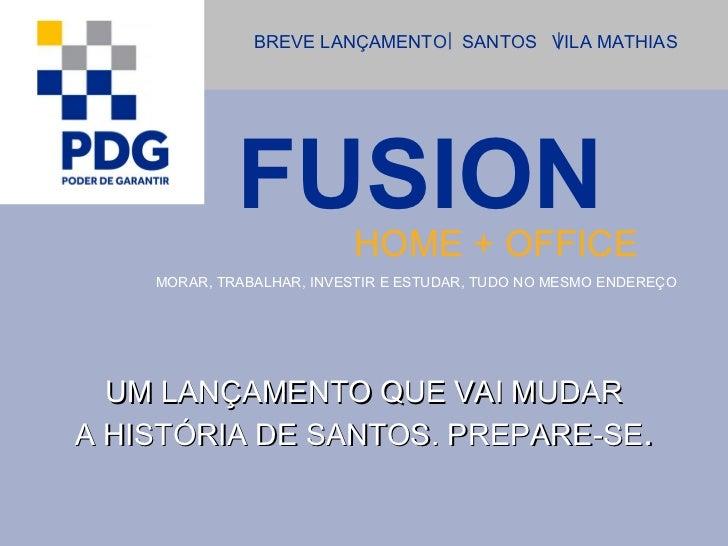 BREVE LANÇAMENTO SANTOS VILA MATHIAS             FUSION        HOME + OFFICE    MORAR, TRABALHAR, INVESTIR E ESTUDAR, TUDO...