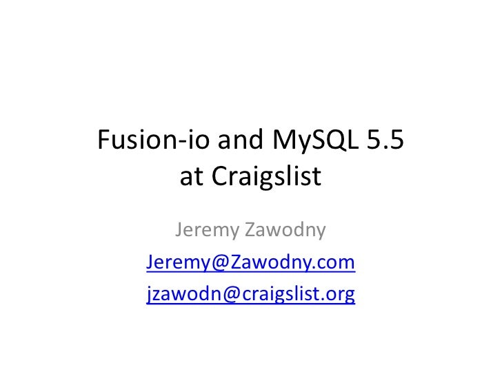 Fusion-io and MySQL 5.5at Craigslist<br />Jeremy Zawodny<br />Jeremy@Zawodny.com<br />jzawodn@craigslist.org<br />
