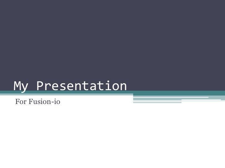 My Presentation<br />For Fusion-io<br />
