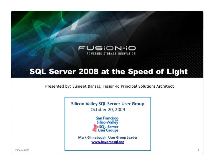 SQL Server 2008 at the Speed of Light                 Presented by: Sumeet Bansal, Fusion-io Principal Solutions Architect...