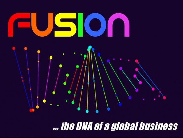 Fusion … the DNA of a global business