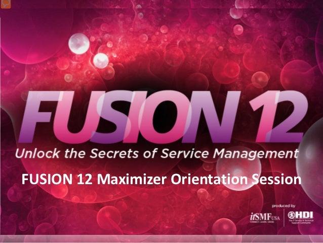 FUSION 12 Maximizer Orientation Session