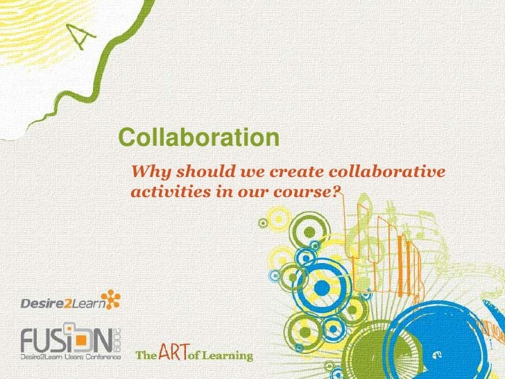 Collaboration<br />Why should we create collaborative activities in our course?<br />