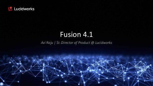 Fusion 4.1 Avi Raju | Sr. Director of Product @ Lucidworks