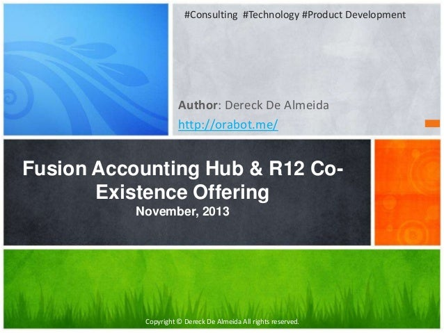 #Consulting #Technology #Product Development  Author: Dereck De Almeida http://orabot.me/  Fusion Accounting Hub & R12 CoE...