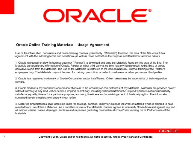 Oracle Online Training Materials – Usage Agreement Use of the information, documents and online training courses (collecti...