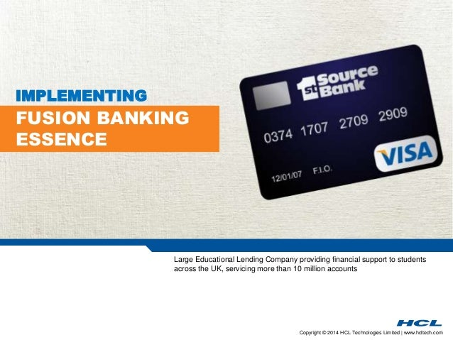 Copyright © 2014 HCL Technologies Limited | www.hcltech.com  IMPLEMENTING  FUSION BANKING  ESSENCE  Large Educational Lend...