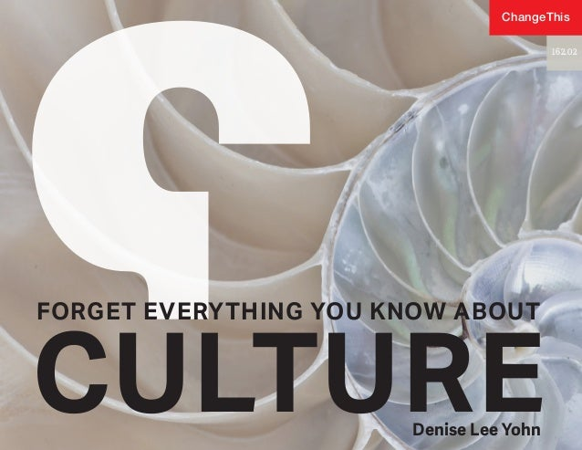 FORGET EVERYTHING YOU KNOW ABOUT CULTUREDenise Lee Yohn 162.02 ChangeThis