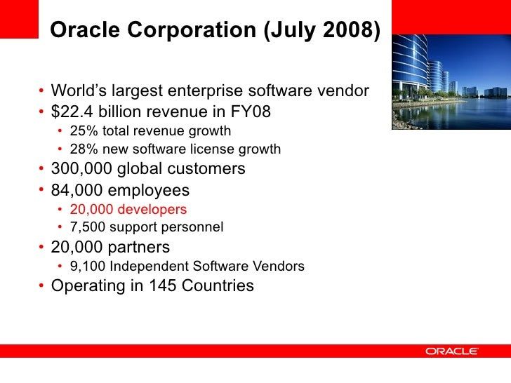 Oracle Corporation (July 2008) <ul><li>World's largest enterprise software vendor </li></ul><ul><li>$22.4 billion revenue ...