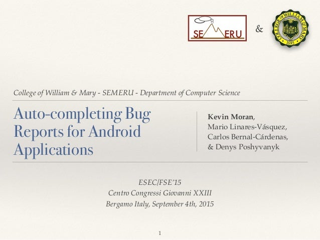College of William & Mary - SEMERU - Department of Computer Science Auto-completing Bug Reports for Android Applications K...