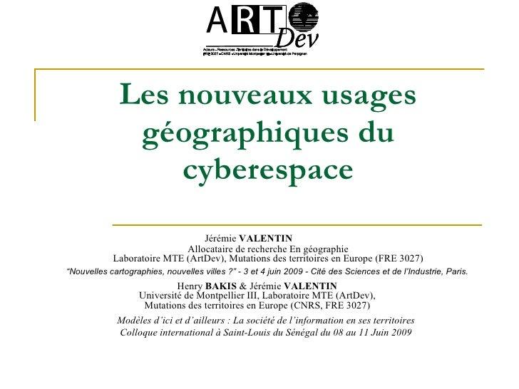 Les nouveaux usages                géographiques du                   cyberespace                                 Jérémie ...