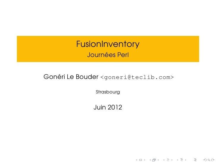FusionInventory                 ´            Journees Perl   ´Goneri Le Bouder <goneri@teclib.com>              Strasbourg...