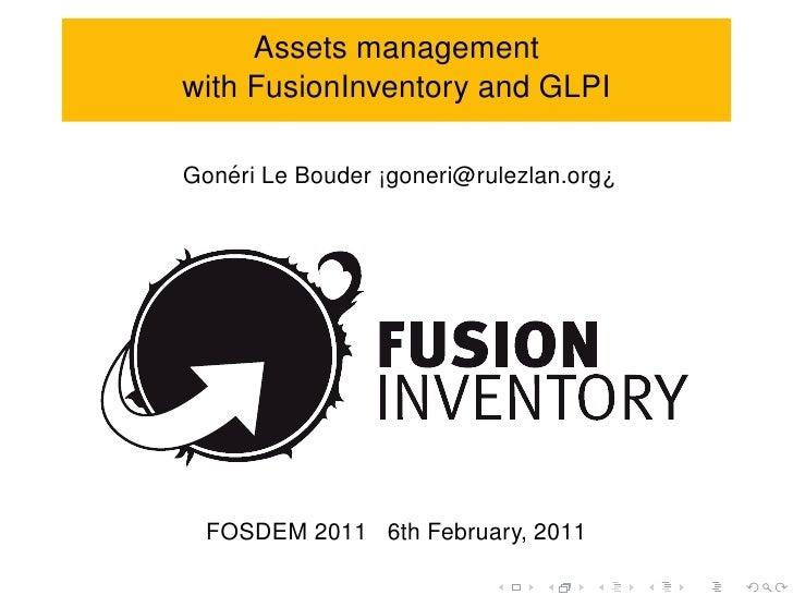 Assets managementwith FusionInventory and GLPI   ´Goneri Le Bouder ¡goneri@rulezlan.org¿  FOSDEM 2011 6th February, 2011