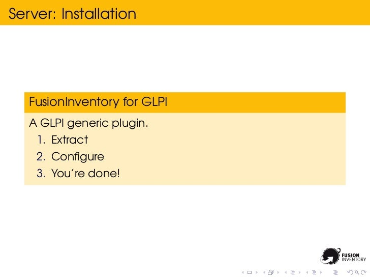 Server: Installation   FusionInventory for GLPI   A GLPI generic plugin.    1. Extract    2. Configure    3. You're done!
