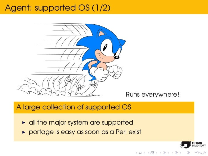 Agent: supported OS (1/2)                                      Runs everywhere!  A large collection of supported OS     al...
