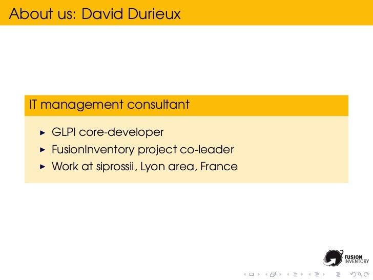 About us: David Durieux  IT management consultant     GLPI core-developer     FusionInventory project co-leader     Work a...