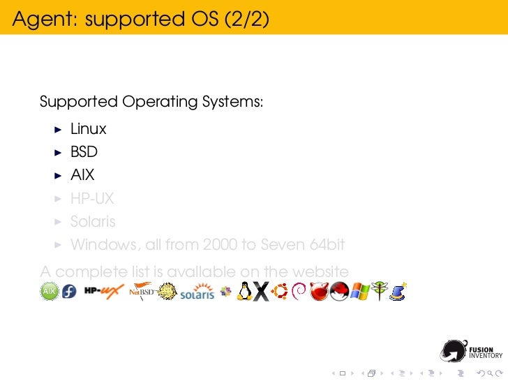 Agent: supported OS (2/2)  Supported Operating Systems:      Linux      BSD      AIX      HP-UX      Solaris      Windows,...