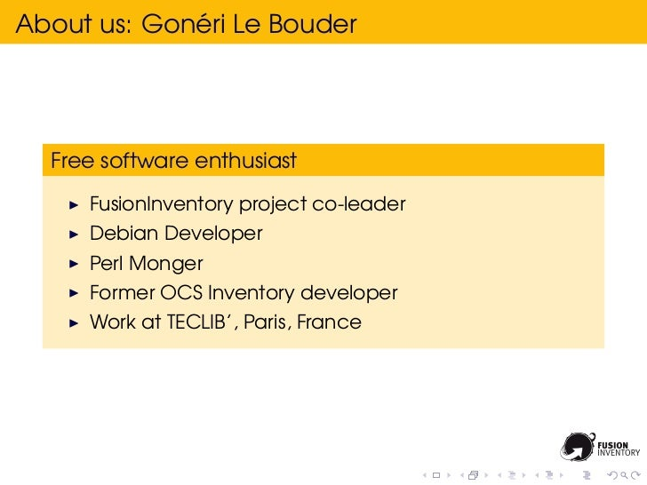 ´About us: Goneri Le Bouder  Free software enthusiast     FusionInventory project co-leader     Debian Developer     Perl ...