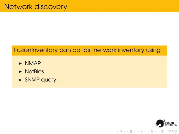 Network discovery  FusionInventory can do fast network inventory using     NMAP     NetBios     SNMP query