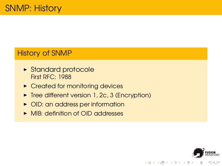 SNMP: History  History of SNMP     Standard protocole     First RFC: 1988     Created for monitoring devices     Tree diff...