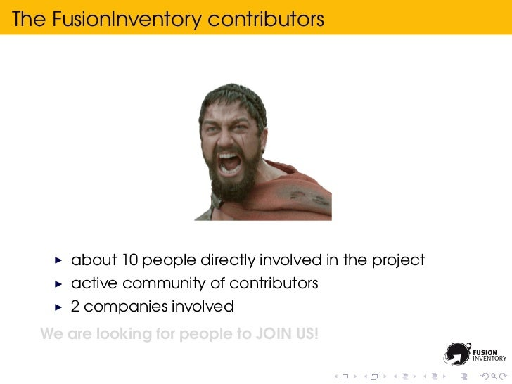 The FusionInventory contributors      about 10 people directly involved in the project      active community of contributo...