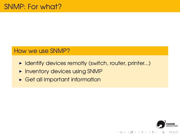 SNMP: For what?  How we use SNMP?     Identify devices remotly (switch, router, printer...)     Inventory devices using SN...