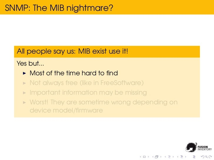 SNMP: The MIB nightmare?  All people say us: MIB exist use it!  Yes but...      Most of the time hard to find      Not alwa...