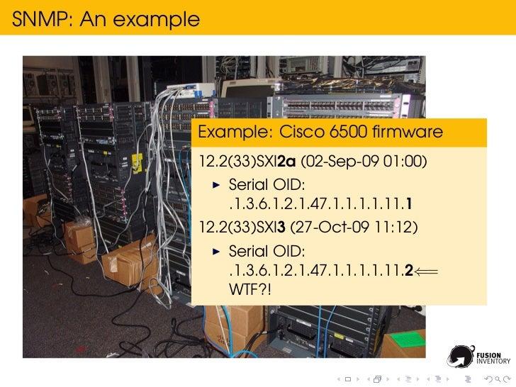 SNMP: An example               Example: Cisco 6500 firmware               12.2(33)SXI2a (02-Sep-09 01:00)                  ...